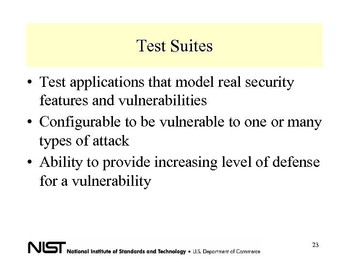 Test Suites • Test applications that model real security features and vulnerabilities • Configurable