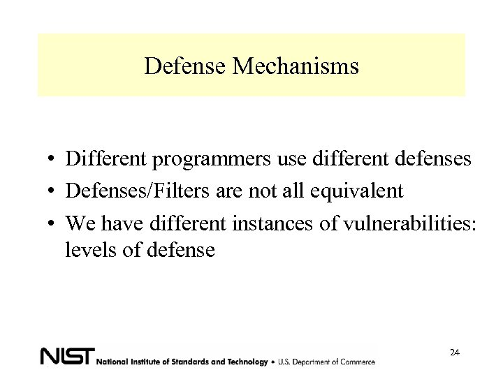 Defense Mechanisms • Different programmers use different defenses • Defenses/Filters are not all equivalent