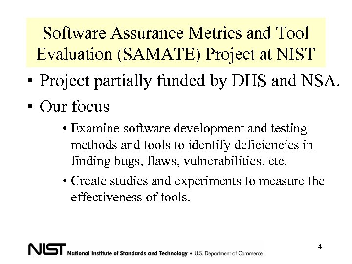 Software Assurance Metrics and Tool Evaluation (SAMATE) Project at NIST • Project partially funded