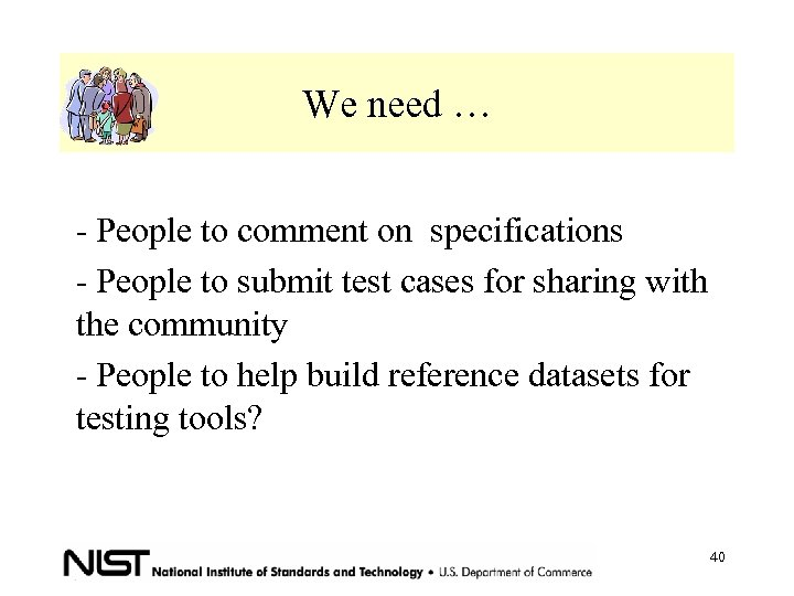 We need … - People to comment on specifications - People to submit test