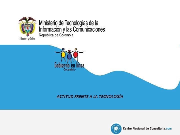 ACTITUD FRENTE A LA TECNOLOGÍA