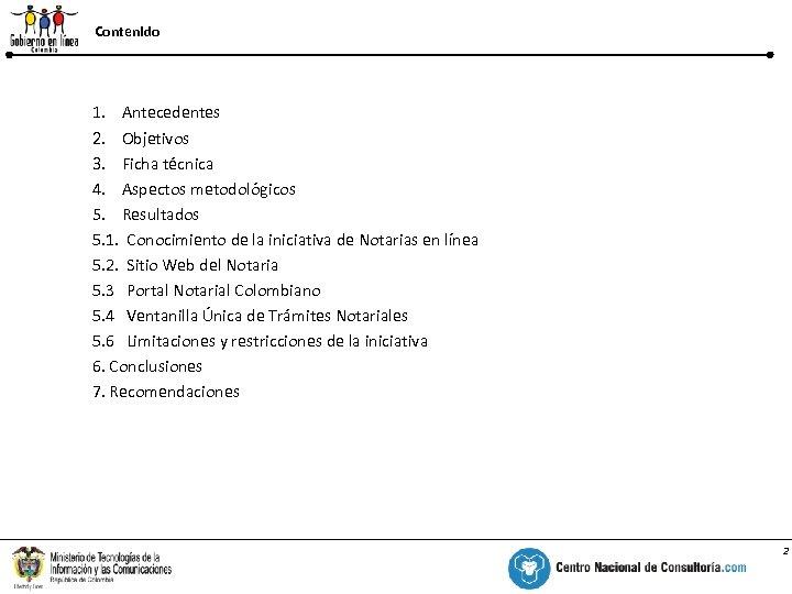 Contenido % 1. Antecedentes 2. Objetivos 3. Ficha técnica 4. Aspectos metodológicos 5. Resultados