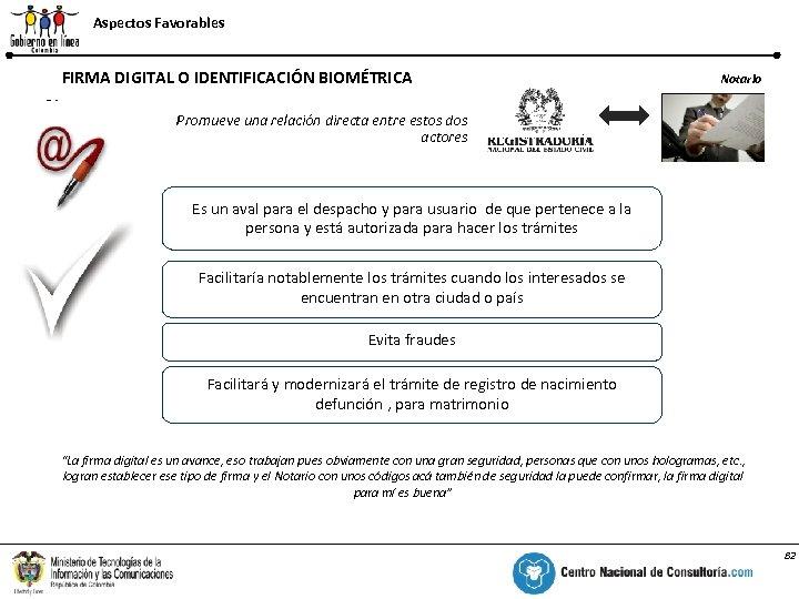 Aspectos Favorables Firma Digital – Aspectos Positivos FIRMA DIGITAL O IDENTIFICACIÓN BIOMÉTRICA % Notario