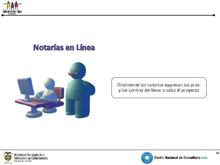 % Notarías en Línea Finalmente los notarios expresan los pros- y los contras de