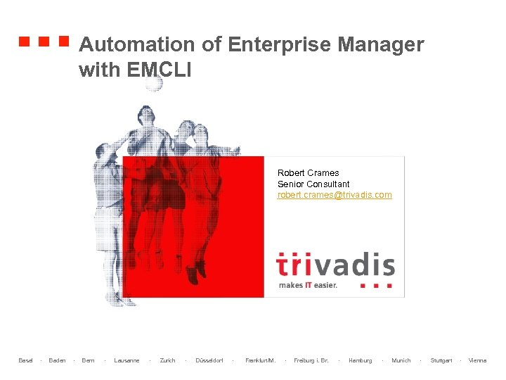 Automation of Enterprise Manager with EMCLI Robert Crames Senior Consultant robert. crames@trivadis. com Basel