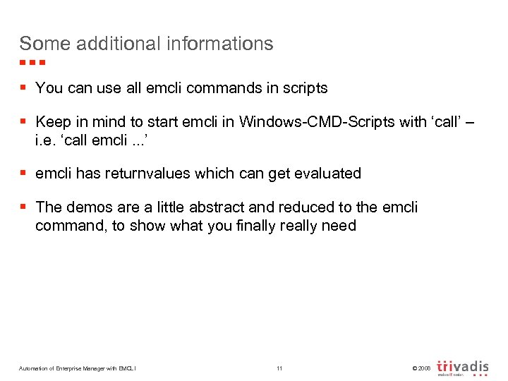 Some additional informations § You can use all emcli commands in scripts § Keep