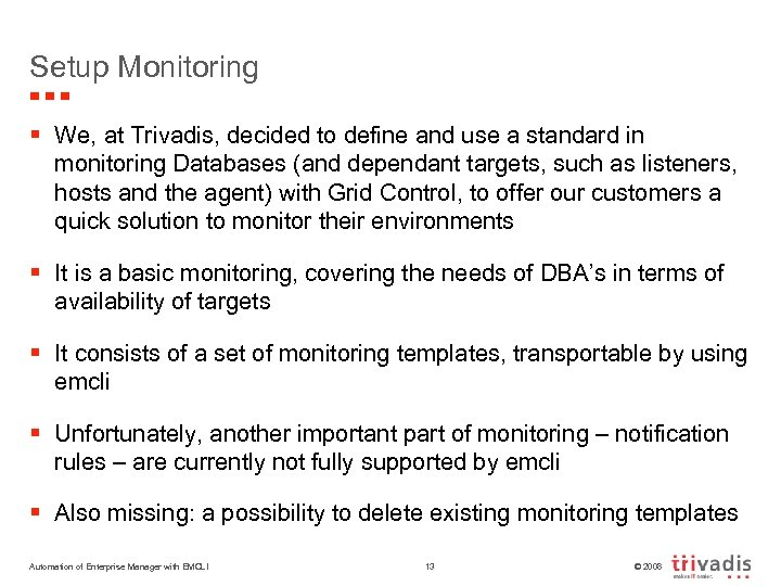 Setup Monitoring § We, at Trivadis, decided to define and use a standard in