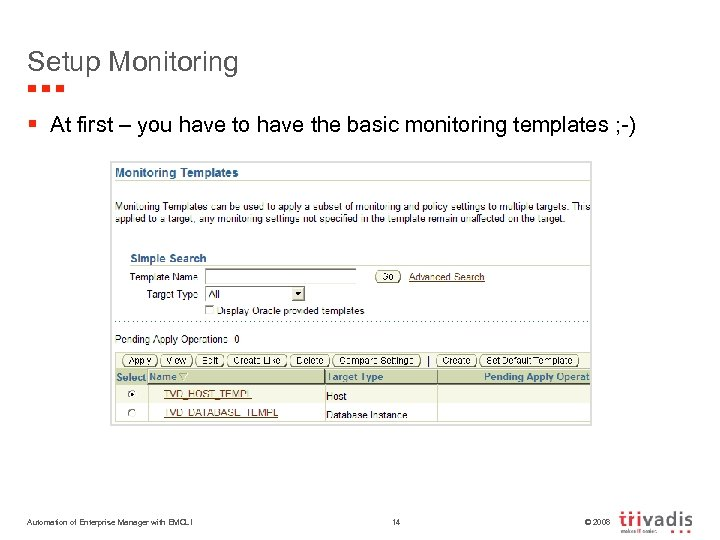 Setup Monitoring § At first – you have to have the basic monitoring templates