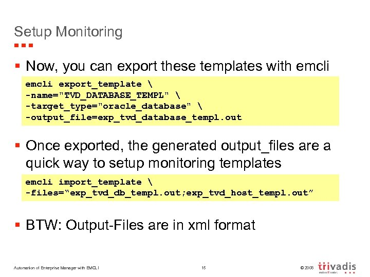 Setup Monitoring § Now, you can export these templates with emcli export_template  -name=