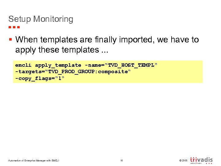 Setup Monitoring § When templates are finally imported, we have to apply these templates.
