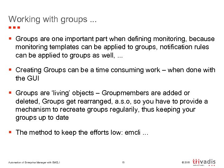 Working with groups. . . § Groups are one important part when defining monitoring,