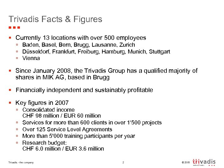 Trivadis Facts & Figures § Currently 13 locations with over 500 employees ú Baden,