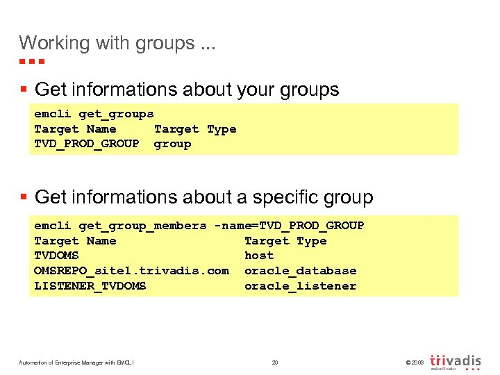 Working with groups. . . § Get informations about your groups emcli get_groups Target