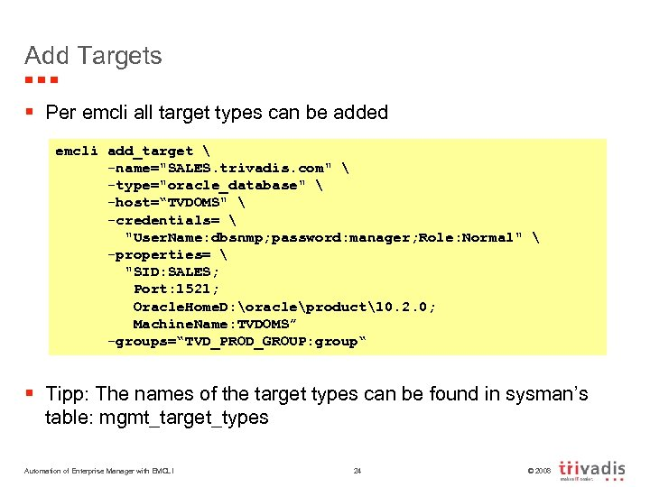 Add Targets § Per emcli all target types can be added emcli add_target