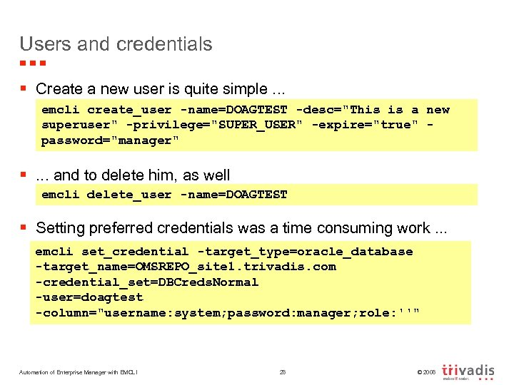 Users and credentials § Create a new user is quite simple. . . emcli
