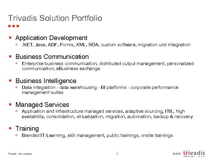 Trivadis Solution Portfolio § Application Development ú. NET, Java, ADF, Forms, XML, SOA, custom
