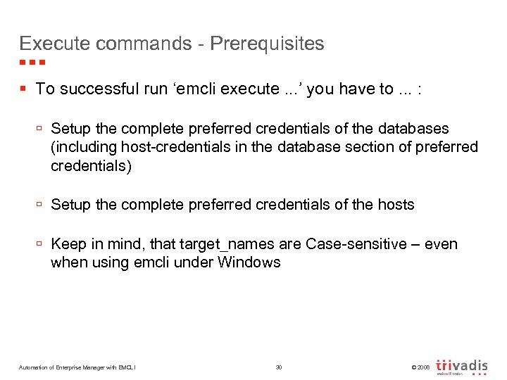 Execute commands - Prerequisites § To successful run 'emcli execute. . . ' you