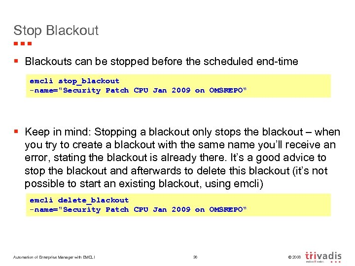 Stop Blackout § Blackouts can be stopped before the scheduled end-time emcli stop_blackout -name=
