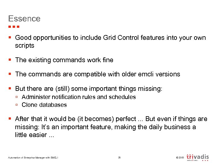 Essence § Good opportunities to include Grid Control features into your own scripts §