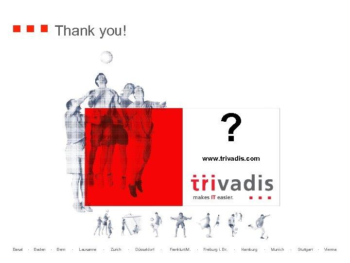 Thank you! ? www. trivadis. com Basel · Baden · Bern · Lausanne ·
