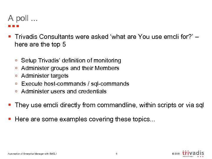 A poll. . . § Trivadis Consultants were asked 'what are You use emcli