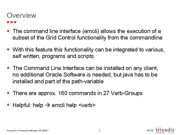 Overview § The command line interface (emcli) allows the execution of a subset of