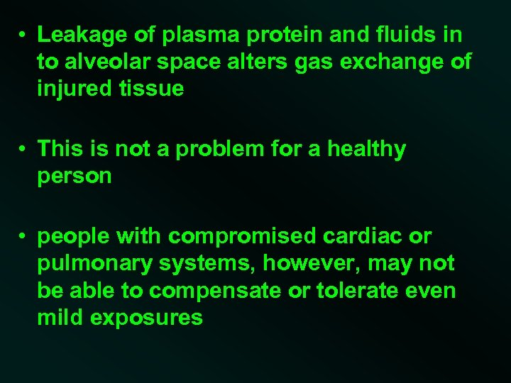 • Leakage of plasma protein and fluids in to alveolar space alters gas