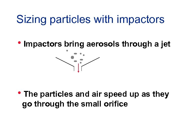 Sizing particles with impactors h. Impactors bring aerosols through a jet h. The particles