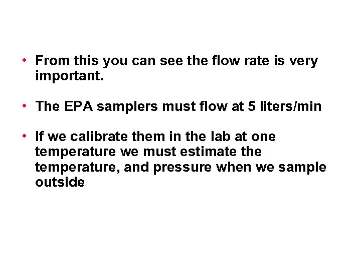 • From this you can see the flow rate is very important. •