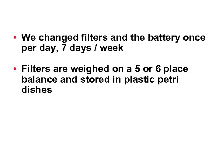 • We changed filters and the battery once per day, 7 days /