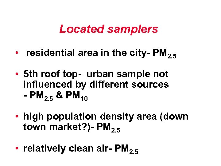 Located samplers • residential area in the city- PM 2. 5 • 5 th