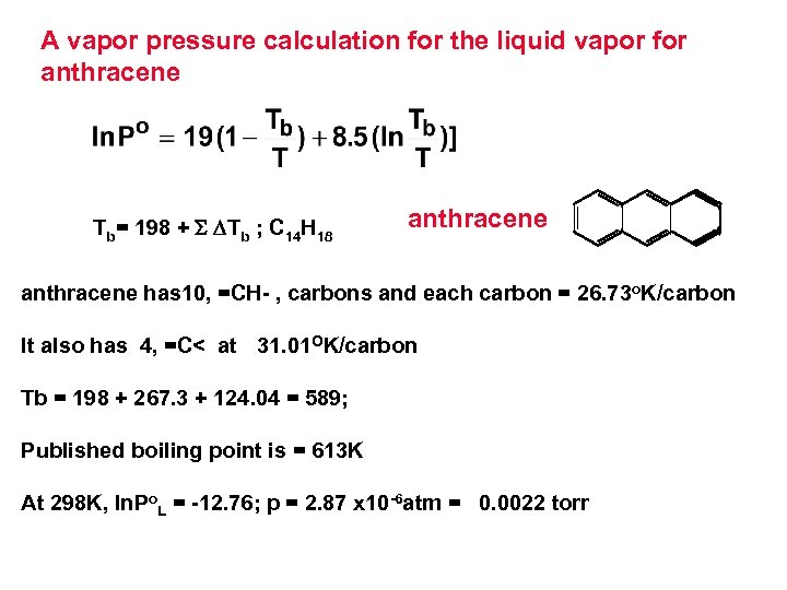 A vapor pressure calculation for the liquid vapor for anthracene Tb= 198 + S