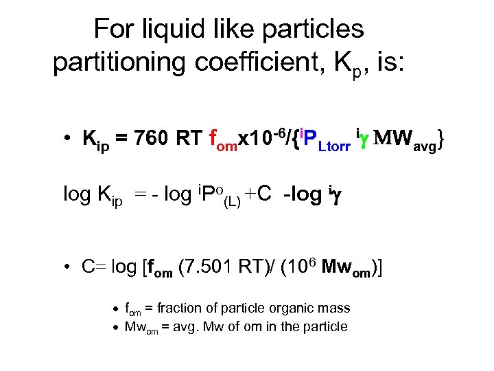 For liquid like particles partitioning coefficient, Kp, is: • Kip = 760 RT fomx
