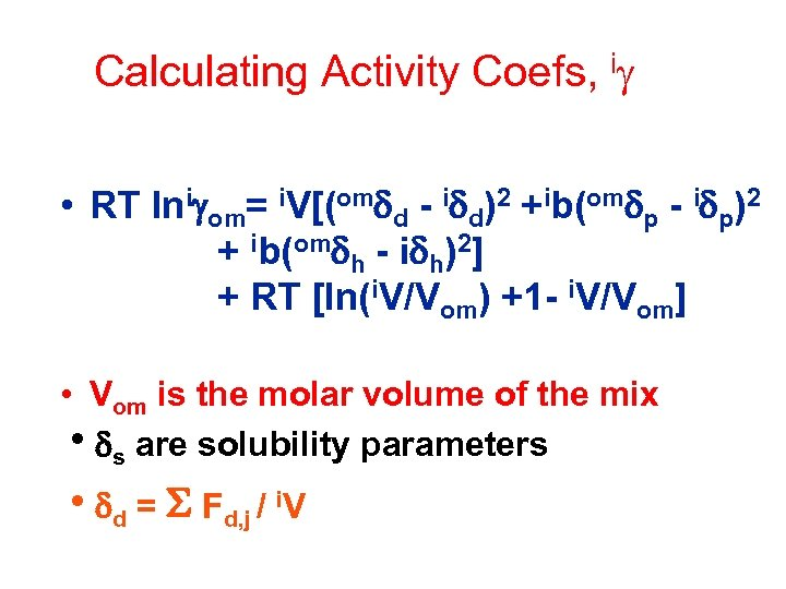 Calculating Activity Coefs, ig • RT lnigom= i. V[(omdd - idd)2 +ib(omdp - idp)2