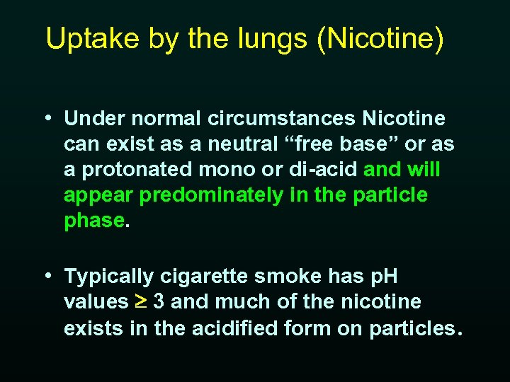 Uptake by the lungs (Nicotine) • Under normal circumstances Nicotine can exist as a