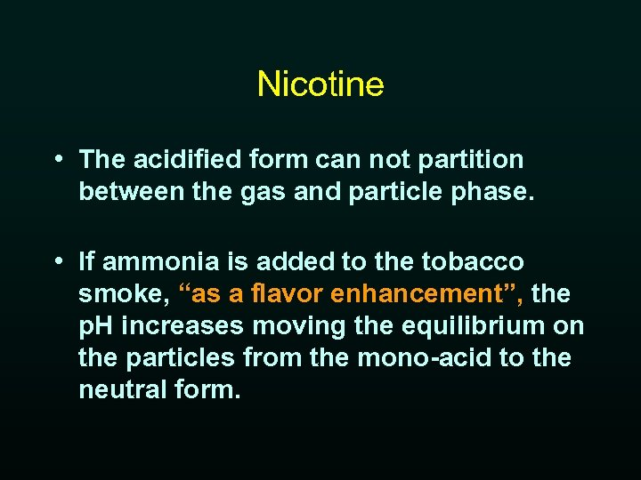 Nicotine • The acidified form can not partition between the gas and particle phase.