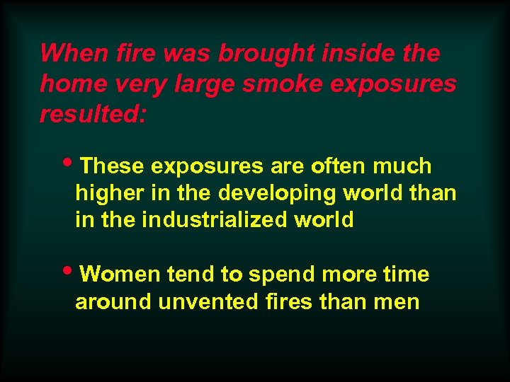 When fire was brought inside the home very large smoke exposures resulted: i. These