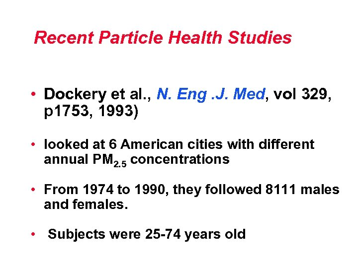 Recent Particle Health Studies • Dockery et al. , N. Eng. J. Med, vol