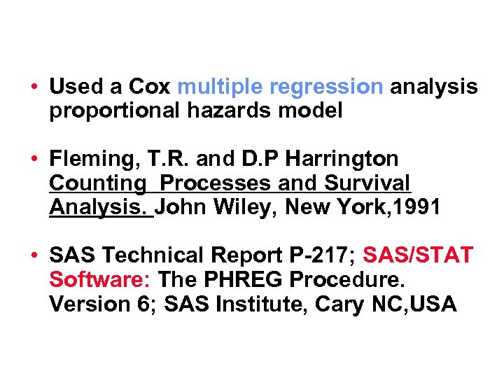 • Used a Cox multiple regression analysis proportional hazards model • Fleming, T.
