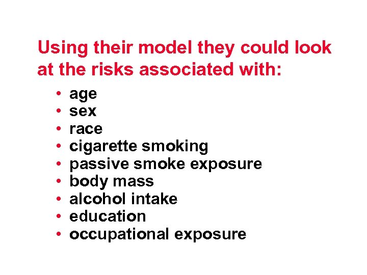 Using their model they could look at the risks associated with: • • •