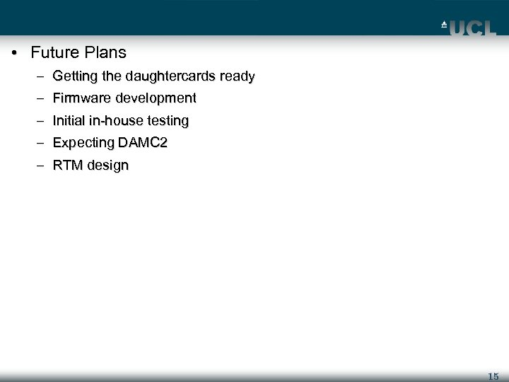 • Future Plans – Getting the daughtercards ready – Firmware development – Initial