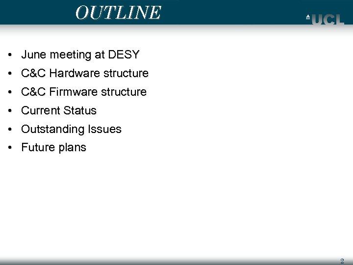 OUTLINE • June meeting at DESY • C&C Hardware structure • C&C Firmware structure