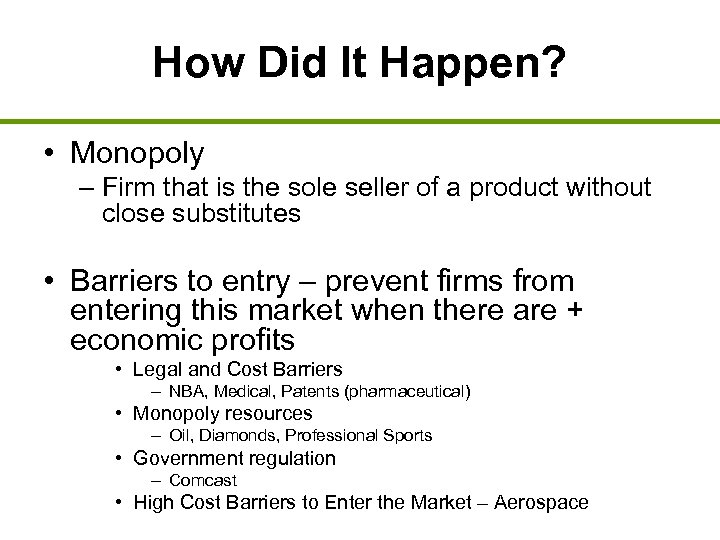 How Did It Happen? • Monopoly – Firm that is the sole seller of
