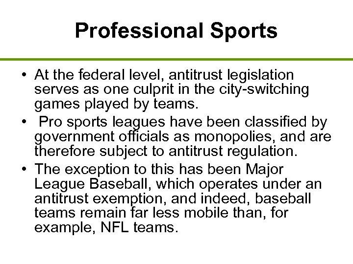 Professional Sports • At the federal level, antitrust legislation serves as one culprit in
