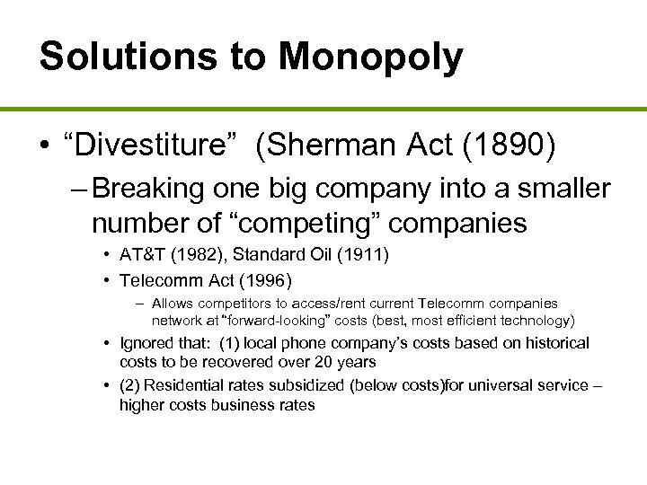 """Solutions to Monopoly • """"Divestiture"""" (Sherman Act (1890) – Breaking one big company into"""