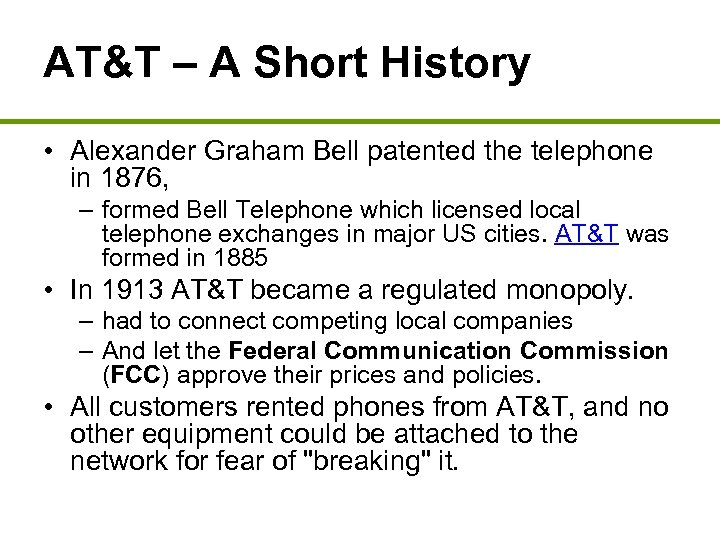 AT&T – A Short History • Alexander Graham Bell patented the telephone in 1876,