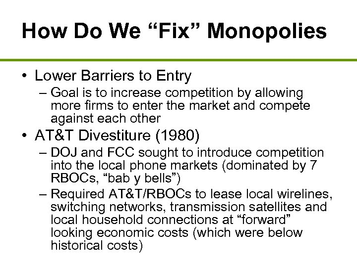 """How Do We """"Fix"""" Monopolies • Lower Barriers to Entry – Goal is to"""