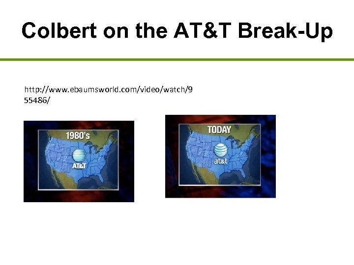 Colbert on the AT&T Break-Up http: //www. ebaumsworld. com/video/watch/9 55486/