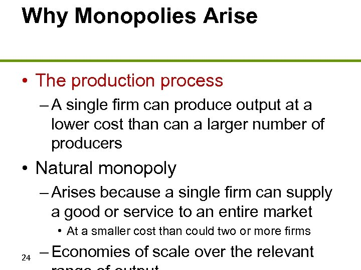 Why Monopolies Arise • The production process – A single firm can produce output