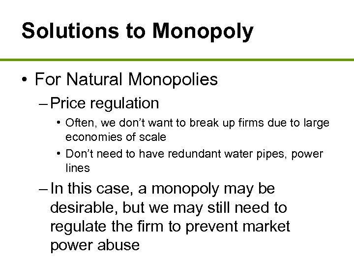 Solutions to Monopoly • For Natural Monopolies – Price regulation • Often, we don't